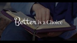 Week 1 – Better is a Choice